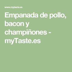 Empanada de pollo, bacon y champiñones - myTaste.es