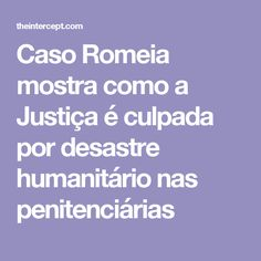 Caso Romeia mostra como a Justiça é culpada por desastre humanitário nas penitenciárias