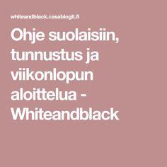 Ohje suolaisiin, tunnustus ja viikonlopun aloittelua - Whiteandblack