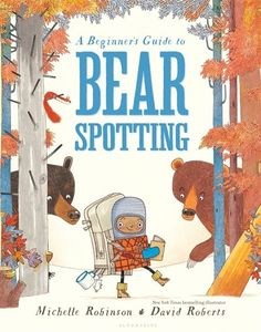 A Beginner's Guide to Bear Spotting, by Michelle Robinson & David Roberts - Do you dream of seeing some real, live bears? Then this essential guide to bear spotting, filled with offbeat humor and quirky illustrations, is for you! New Children's Books, Books 2016, Good Books, Teen Books, Best Children Books, Childrens Books, Children Reading, Robinson, Expressive Art