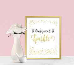 I Don't Sweat, I Sparkle - Inspirational Posters - Gold Sparkle Quotes - Inspirational Gifts - Sparkle Collection - Gold Home Decor