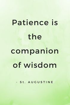 Patience is the companion of wisdom. Patience is the companion of wisdom. Great Quotes, Quotes To Live By, Me Quotes, Motivational Quotes, Inspirational Quotes, Small Quotes, Quotes On Wisdom, Quotes On Happiness, Qoutes