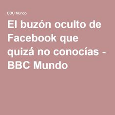 El buzón oculto de Facebook que quizá no conocías - BBC Mundo