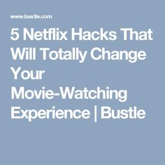 5 Netflix Hacks That Will Totally Change Your Movie-Watching Experience | Bustle