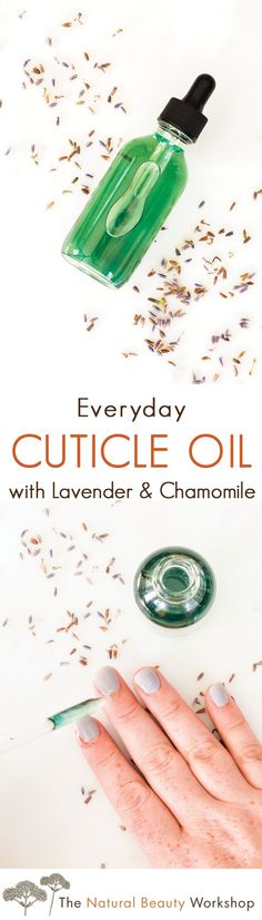Make your own everyday cuticle oil with lavender and chamomile. (Recipe)