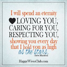 """""""I will spend an eternity loving you, caring for you, respecting you, showing you every day that I hold you as high as the stars."""" -Steve Maraboli"""