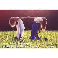 A good friend is cheaper than therapy. ~ Author Unknown