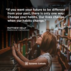 If you want your future to be different from your past, there is only one way: Change your habits. Our lives change when our habits change. Catholic Quotes, Catholic Prayers, Prayer Quotes, Wisdom Quotes, Life Quotes, Faith Quotes, Catholic Daily Reflections, Dynamic Catholic, Human Dignity