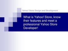 What is #Yahoo Store Design and Development? by Ydeveloper via slideshare