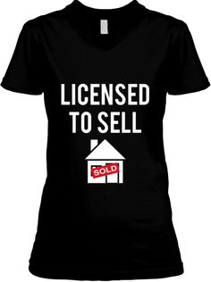 LICENSED TO SELL REAL ESTATE AGENTS! | Teespring