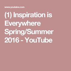 4c51f53171 (1) Inspiration is Everywhere Spring/Summer 2016 - YouTube Spring Summer  2016
