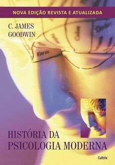 História da Psicologia Moderna • C. James Goodwin