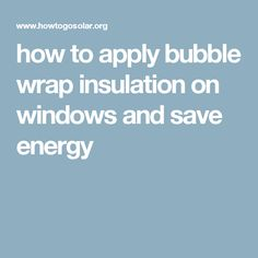 How To Apply Bubble Wrap Insulation On Windows And Save Energy