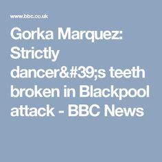 Gorka Marquez: Strictly dancer's teeth broken in Blackpool attack - BBC News