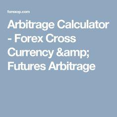 Arbitrage Calculator - Forex Cross Currency & Futures Arbitrage