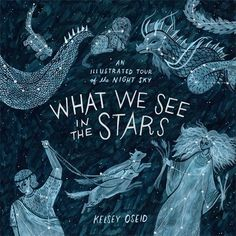 What We See In The Stars by Kelsey Oseid.  Sortlisted for Stanford Dolman Children's Travel Book of the Year 2017.  Published by Boxtree.