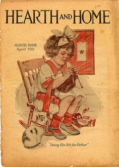 """""""Hearth and Home - Doing Her Bit For Father"""", April 1918 ~ WWI magazine cover illustration of daughter knitting socks for her father."""