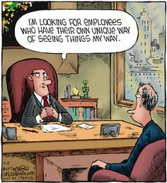 I'm looking for employees who have their own unique way of seeing things my way. Hr Humor, Tech Humor, Human Resources Humor, Speed Bump Comic, Looking For Employees, Funny Images, Funny Pictures, Office Jokes, Business Cartoons