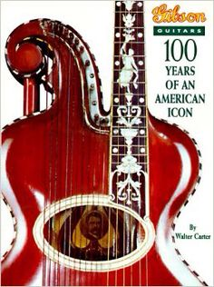 Gibson Guitars: 100 Years of an American Icon by Walter Carter Guitar Books, Gibson Guitars, Vintage Guitars, The 100, Music Instruments, American, Musical Instruments