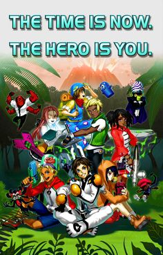 """♡ On Pinterest @ kitkatlovekesha ♡ ♡ Pin: Video Games ~ Fusionfall ~ """"The Time is Now, The Hero is You"""" Poster ♡"""