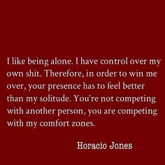 this rings so true to who I am. I am so good with myself, and would prefer to be alone than be around negative energy any day.