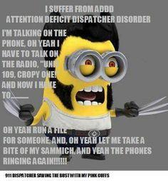 Dispatch minion: Attention Deficit Dispatcher Disorder haha