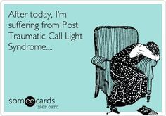 Post Traumatic Call Light Syndrome.