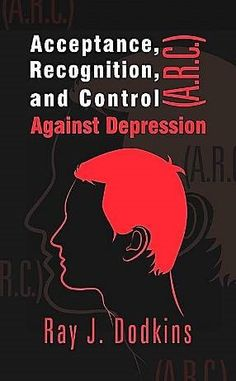 """""""Acceptance, Recognition, and Control (A.R.C.) Against Depression"""" - Now Available for eReaders"""