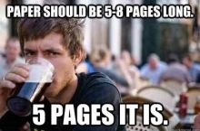 Exactly! Who wants to write anything over 5 pages when given the 5-8 pages long?