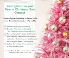 Showcase your decorating style by matching your favorite Treetopia tree with colorful ornaments for a chance to win one of the three $150 Gift Cards!
