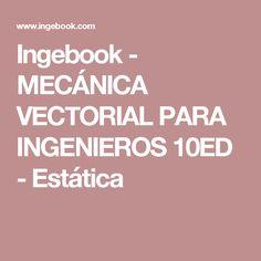 Ingebook - MECÁNICA VECTORIAL PARA INGENIEROS 10ED - Estática