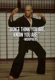 """Morpheus: """"Don't think you are, know you are."""" The Matrix one of my fav movies of all time Film Quotes, Me Quotes, Motivational Quotes, Inspirational Quotes, Qoutes, People Quotes, Positive Quotes, Quotations, Carlos Castaneda"""
