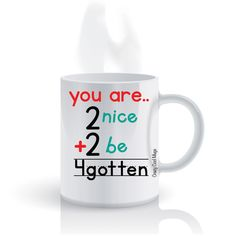 You Are 2 Nice 2 Be Forgotten Coffee Mug