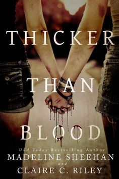 Thicker Than Blood by by Madeline Sheehan & Claire C. Riley! Yesssss!!!!