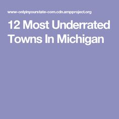 12 Most Underrated Towns In Michigan