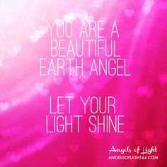 """""""You are a beautiful earth angel. Let your light shine. Pink Quotes, Cute Quotes, Old Soul Quotes, Angel Quotes, Angel Guide, Spirit Science, Different Shades Of Pink, Let Your Light Shine, Soul Searching"""