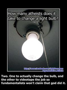 How many atheist does it take to change a light bulb? Lol