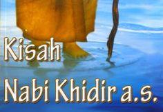 المفاتح الأبرار إلى سبيل السّلام : KISAH NABI KHIDHIR AS.