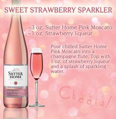 Sweet Strawberry Sparkler: 3 oz. Sutter Home Pink Moscato, 1 oz. strawberry liqueur