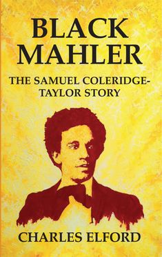 """Read """"Black Mahler The Samuel Coleridge-Taylor Story"""" by Charles Elford available from Rakuten Kobo. Black Mahler dramatically brings to life the true story of all but forgotten, English composer, Samuel Coleridge-Taylor . Black History Quotes, Black History Books, Black History Facts, Black Books, African American Literature, African American Studies, New Books, Good Books, Books To Read"""