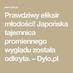 Prawdziwy eliksir młodości! Japońska tajemnica promiennego wyglądu została odkryta. – Dylo.pl