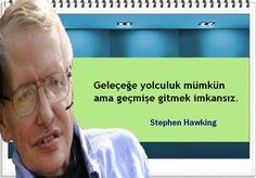 Geleçeğe yolculuk mümkün ama geçmişe gitmek imkansız.  -Stephen Hawking