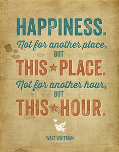 This Place. This Hour. Walt Whitman #present #happy