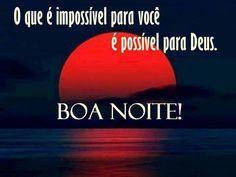 O que é impossível para você é possível para Deus: BOA NOITE! #Deus_Abencoe_Voce #Abencoe #Deus