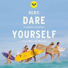 ROXY lancia DARE YOURSELF   Surf Culture