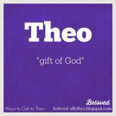"""Theo is so cute on its own or as a nickname! """"Ways to Get to Theo"""""""
