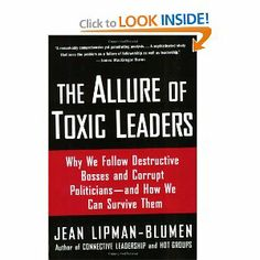 The Allure of Toxic Leaders: Why We Follow Destructive Bosses and Corrupt Politicians--and How We Can Survive Them: Jean Lipman-Blumen