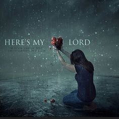 The love of God — Here's my heart, my pain, my Brokenness and my...