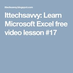 Ittechsavvy: Learn Microsoft Excel free video lesson #17
