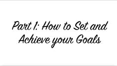How to Set and Achieve your Goals | 2018